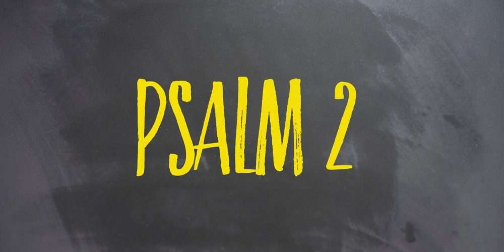 psalm 2 study Jesus bible Study
