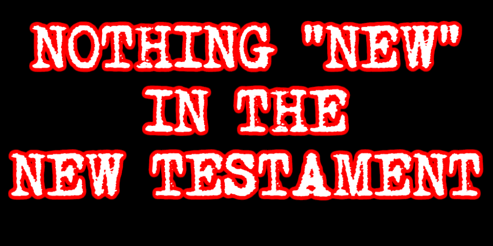 Nothing New in the New Testament