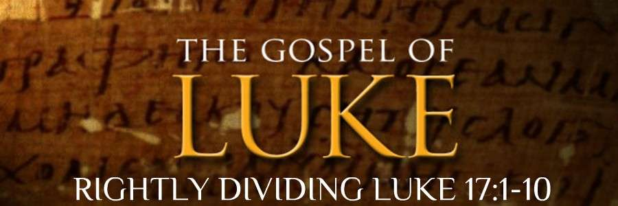 gospel- of luke 17 1-10 RIGHTLY DIVIDED