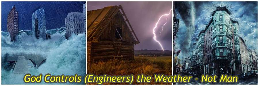 God Controls (Engineers) the Weather - Not Man - Banner illuminati nasa geoengineering masons