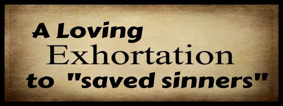 a loving exhortation to saved sinners