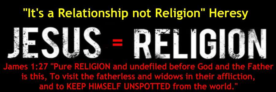 ITS RELIGION NOT RELATIONSHIP HERESY REBUKED PERFECTION