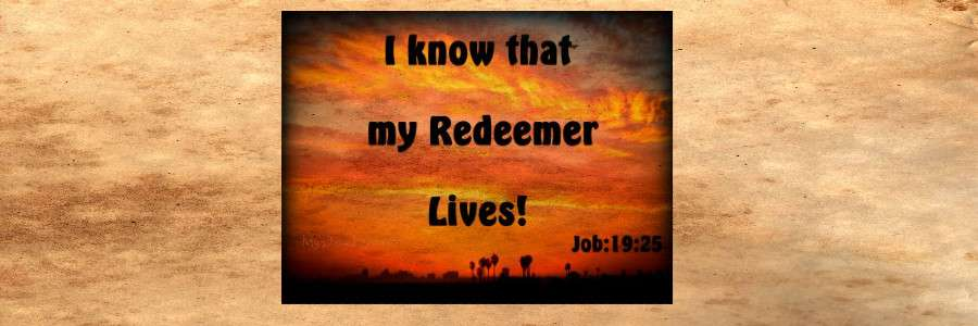My redeemer lives Job 19 25 Christian