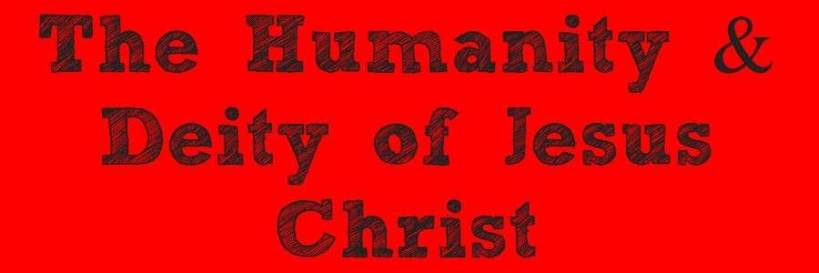 The Humanity & Deity of Jesus Christ Banner